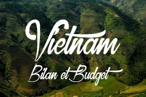 Bilan et budget de notre voyage au Vietnam.