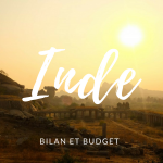 Bilan et budget de notre voyage en Inde.